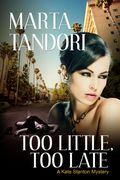 Too Little, Too Late by Marta Tandori