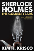 Sherlock Holmes: The Golden Years by Kim H. Krisco