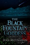 The Black Fountain Goddess by Jean Moynahan