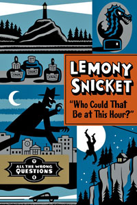 Who Could That Be at This Hour? (All the Wrong Questions) by Lemony Snicket